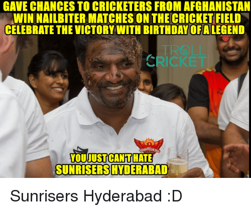Birthday, Memes, and Afghanistan: GAVE CHANCESTO CRICKETERS FROM AFGHANISTAN  WIN NAILBITERMATCHES ON THE CRICKET FIELD  CELEBRATE THE VICTORY WITH BIRTHDAY OF ALEGEND  SUNRISERS HYDERABAD Sunrisers Hyderabad :D  <aVAn>