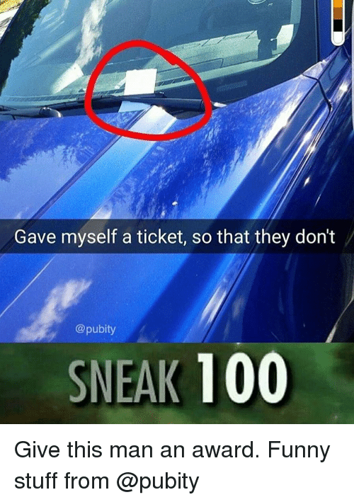 Anaconda, Funny, and Memes: Gave myself a ticket, so that they don't  @pubity  SNEAK 100 Give this man an award. Funny stuff from @pubity