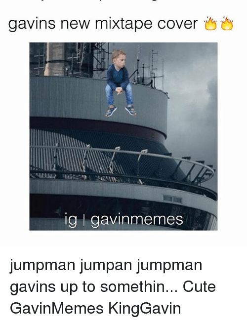 Cute, Jumpman, and Memes: gavins new mixtape cover  ig l gavinmemes jumpman jumpan jumpman gavins up to somethin... Cute GavinMemes KingGavin