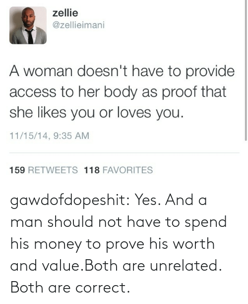 Both: gawdofdopeshit:  Yes. And a man should not have to spend his money to prove his worth and value.Both are unrelated. Both are correct.