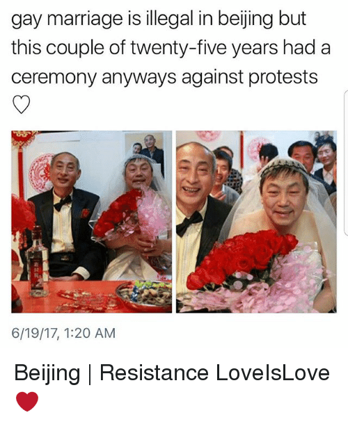 Beijing, Marriage, and Memes: gay marriage is illegal in beijing but  this couple of twenty-five years had a  ceremony anyways against protests  6/19/17, 1:20 AM Beijing | Resistance LoveIsLove ❤