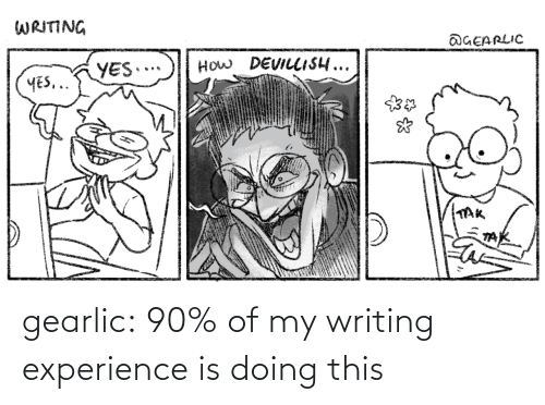 Of My: gearlic:  90% of my writing experience is doing this