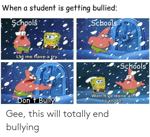 end: Gee, this will totally end bullying