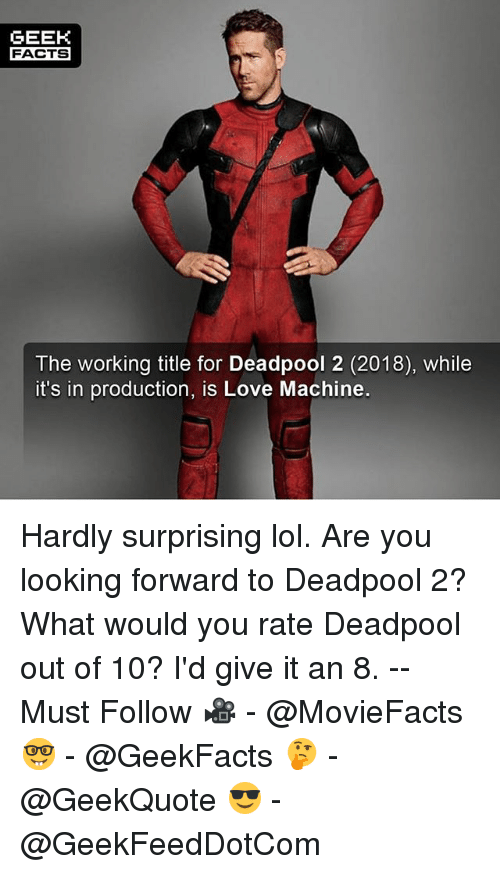 Deadpoole: GEEK  FACTS  The working title for Deadpool 2 (2018), while  it's in production, is Love Machine. Hardly surprising lol. Are you looking forward to Deadpool 2? What would you rate Deadpool out of 10? I'd give it an 8. -- Must Follow 🎥 - @MovieFacts 🤓 - @GeekFacts 🤔 - @GeekQuote 😎 - @GeekFeedDotCom