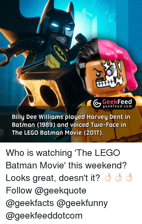 Harvey Dent, Memes, and Two-Face: Geek  Feed  g e e k fe e d.co m  Billy Dee Williams played Harvey Dent in  Batman (1989) and voiced Two-Face in  The LEGO Batman Movie (2017) Who is watching 'The LEGO Batman Movie' this weekend? Looks great, doesn't it? 👌🏻👌🏻👌🏻 Follow @geekquote @geekfacts @geekfunny @geekfeeddotcom