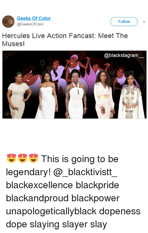 Dope, Memes, and Slayer: Geeks Of Color  @GeeksOfColor  Follow  Hercules Live Action Fancast: Meet The  Muses!  @blackstagram 😍😍😍 This is going to be legendary! @_blacktivistt_ blackexcellence blackpride blackandproud blackpower unapologeticallyblack dopeness dope slaying slayer slay