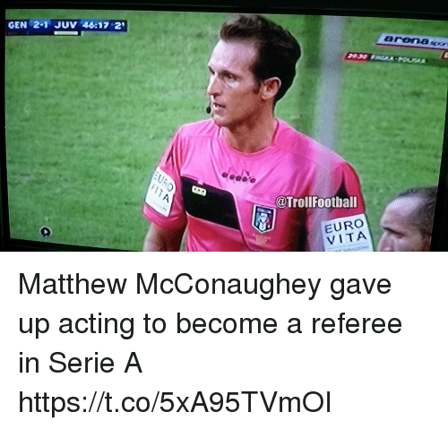 Vitas: GEN 2-1 JUV 45:17 2  @TrollFootball  EURO  VITA Matthew McConaughey gave up acting to become a referee in Serie A https://t.co/5xA95TVmOI
