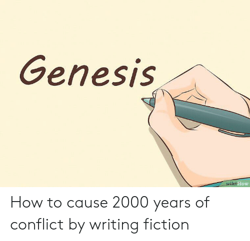Genesis, How To, and Wiki: Genesis  IS  wiki How How to cause 2000 years of conflict by writing fiction
