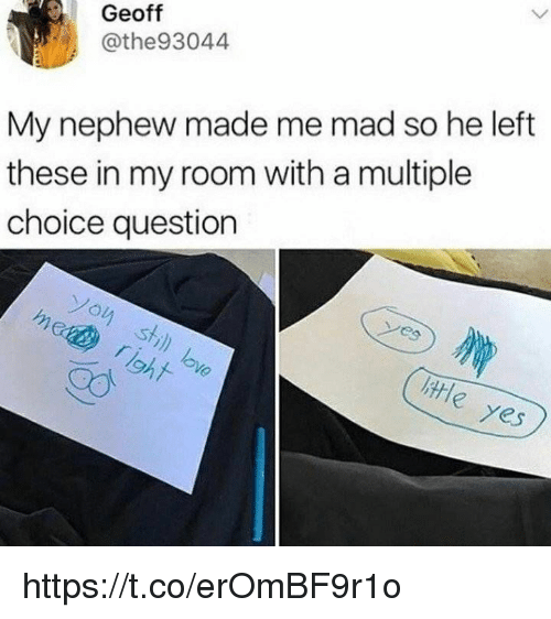Girl Memes, Mad, and Yes: Geoff  @the93044  My nephew made me mad so he left  these in my room with a multiple  choice question  Yes https://t.co/erOmBF9r1o