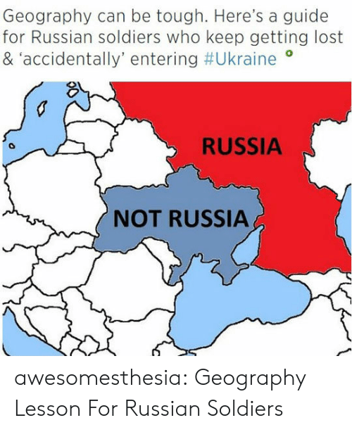 Ukraine: Geography can be tough. Here's a guide  for Russian soldiers who keep getting lost  & accidentally' entering #Ukraine  RUSSIA  NOT RUSSIA awesomesthesia:  Geography Lesson For Russian Soldiers