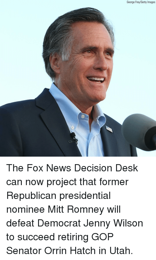 Memes, News, and Mitt Romney: George Frey/Getty Images The Fox News Decision Desk can now project that former Republican presidential nominee Mitt Romney will defeat Democrat Jenny Wilson to succeed retiring GOP Senator Orrin Hatch in Utah.