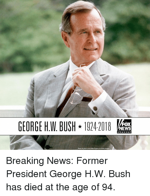Memes, News, and Breaking News: GEORGE H.W. BUSH 19242018  FOX  NEWS  chan ne I  Photo by jean-Louis Atlar/Sygma via Getty Images Breaking News: Former President George H.W. Bush has died at the age of 94.