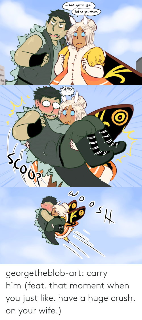 feat: georgetheblob-art:  carry him(feat. that moment when you just like. have a huge crush. on your wife.)
