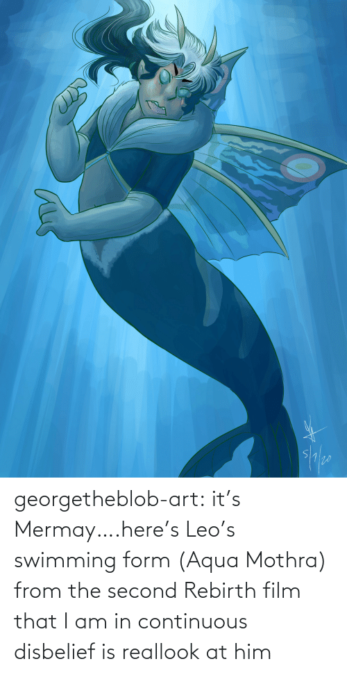 That I: georgetheblob-art:  it's Mermay….here's Leo's swimming form (Aqua Mothra) from the second Rebirth film that I am in continuous disbelief is reallook at him