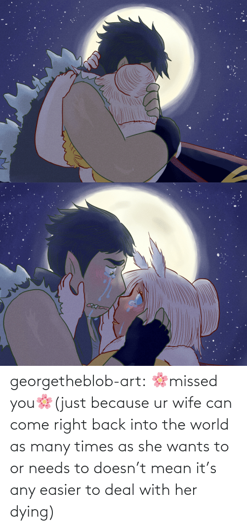 she wants: georgetheblob-art:  🌸missed you🌸(just because ur wife can come right back into the world as many times as she wants to or needs to doesn't mean it's any easier to deal with her dying)