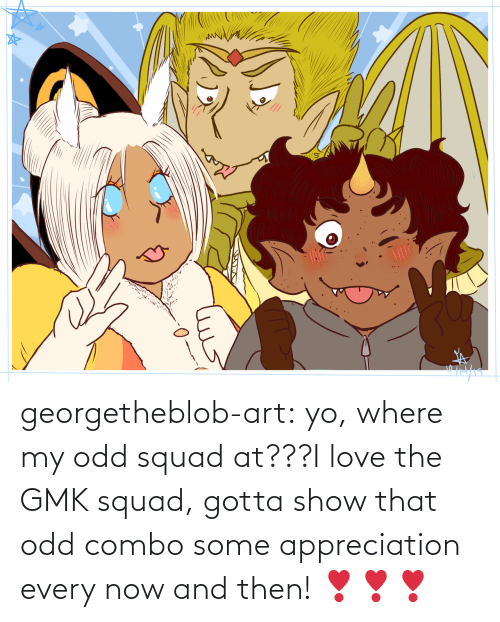 appreciation: georgetheblob-art:  yo, where my odd squad at???I love the GMK squad, gotta show that odd combo some appreciation every now and then! ❣❣❣