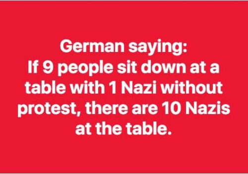 Dank, Protest, and 🤖: German saying:  If 9 people sit down at a  table with 1 Nazi without  protest, there are 10 Nazis  at the table.