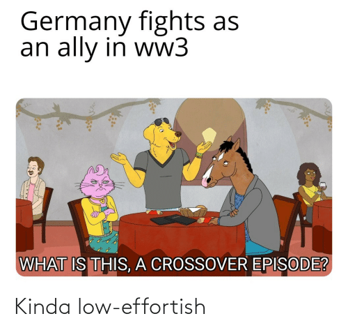 What Is: Germany fights as  an ally in ww3  WHAT IS THIS, A CROSSOVER EPISODE? Kinda low-effortish