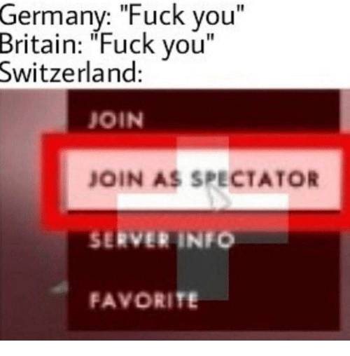 """Fuck You, Fuck, and Germany: Germany: """"Fuck you""""  Britain: """"Fuck vou""""  Switzerland:  JOIN  JOIN AS SPECTATOR  SERVER INFO  FAVORITE"""