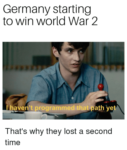 Lost, Germany, and History: Germany starting  to win world War 2  I haven't programmed that path ye