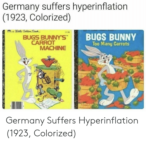 Bugs Bunny, Germany, and Carrot: Germany suffers hyperinflation  (1923, Colorized)  11-65  BUGS BUNNYS  CARROT  BUGS BUNNY  Too Many Carrots  MACHINE Germany Suffers Hyperinflation (1923, Colorized)