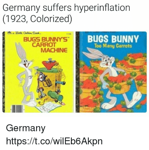 Bugs Bunny, Book, and Germany: Germany suffers hyperinflation  (1923, Colorized)  a Skttlk Colden Book  111-65  BUGS BUNNY'S  CARROT  BUGS BUNNY  Too Many Carrots  MACHINE Germany https://t.co/wilEb6Akpn