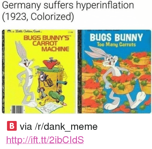 "Bugs Bunny, Dank, and Meme: Germany suffers hyperinflation  (1923, Colorized)  BUGS BUNNYS  CARROT  BUGS BUNNY  Too Many Carrots  MACHINE <p>🅱️ via /r/dank_meme <a href=""http://ift.tt/2ibCIdS"">http://ift.tt/2ibCIdS</a></p>"