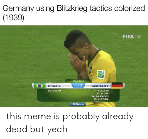 Mueller: Germany using Blitzkrieg tactics colorized  (1939)  FIFA TV  FULL TIME  1-7  BRAZIL  GERMANY  90' OSCAR  11' MUELLER  23' KLOSE  24' 26' KROOS  29' KHEDIRA  FIFA.com this meme is probably already dead but yeah