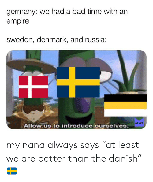 Germany We Had a Bad Time With an Empire Sweden Denmark and