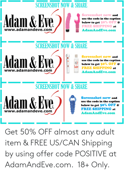 using:   Get 50% OFF almost any adult item & FREE US/CAN Shipping by using offer code POSITIVE at AdamAndEve.com.  18+ Only.