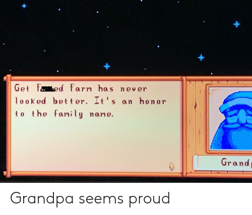Family, Grandpa, and Grand: Get ased Farn has never  loo ked better. It's an honor  to the family nome.  Grand Grandpa seems proud