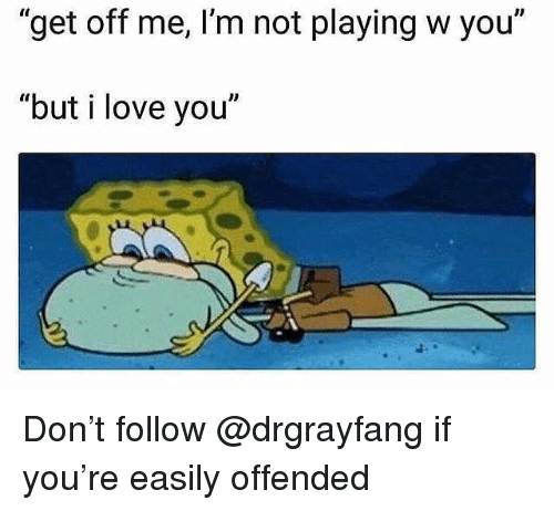 "Love, Memes, and I Love You: ""get off me, I'm not playing w you""  ""but i love you""  JD Don't follow @drgrayfang if you're easily offended"