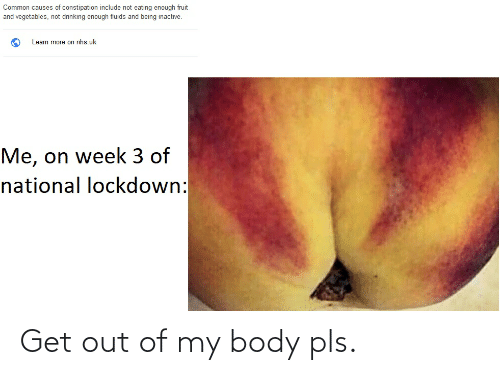 my body: Get out of my body pls.