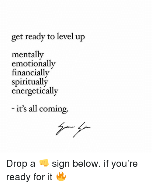 Memes, 🤖, and Level Up: get ready to level up  mentally  emotionally  financially  spiritually  energetically  it's all coming. Drop a 👊 sign below. if you're ready for it 🔥