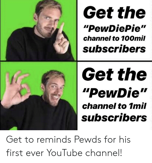 """youtube.com, Channel, and First: Get the  """"РеwDiePie""""  channel to 100mil  subscribers  Get the  """"РеwDie""""  channel to 1mil  subscribers Get to reminds Pewds for his first ever YouTube channel!"""