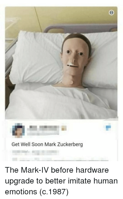 get well: Get Well Soon Mark Zuckerberg The Mark-IV before hardware upgrade to better imitate human emotions (c.1987)
