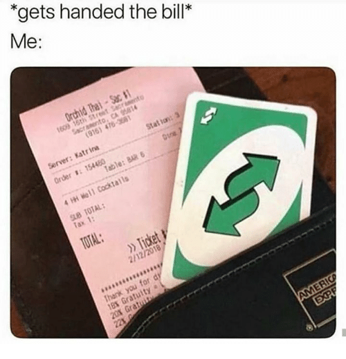 Tax, Bill, and  Gets: gets handed the bill*  Me:  rder :154480  Tax 1:  2/12/2018