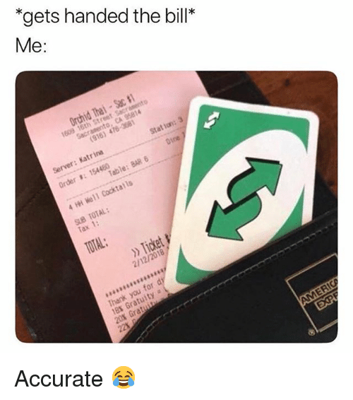 Memes, 🤖, and Total: *gets handed the bill  Order #: 154460  Tax 1:  TOTAL:  2/12/2018 Accurate 😂