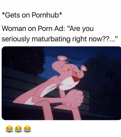 """Funny, Pornhub, and Porn: *Gets on Pornhub*  Woman on Porn Ad: """"Are you  seriously maturbating right now??..."""" 😂😂😂"""