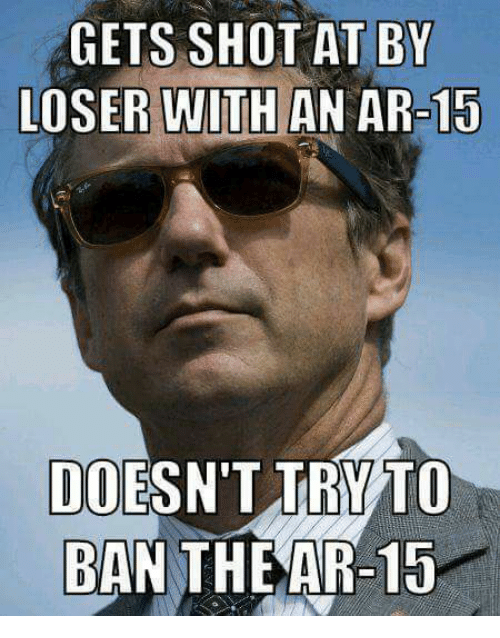 Doe, Memes, and Ar 15: GETS SHOT AT BY  LOSER WITH AN AR-15  DOE  TRY TO  BAN THE AR-15