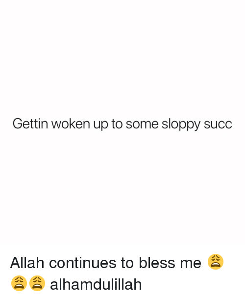 allah: Gettin woken up to some sloppy succ Allah continues to bless me 😩😩😩 alhamdulillah