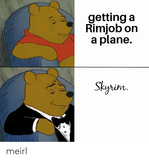 Skyrim, MeIRL, and Plane: getting a  Rimjob on  a plane.  Skyrim  (CF meirl