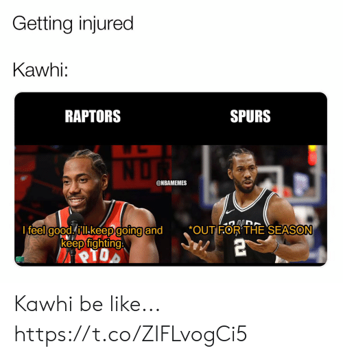 Be Like, Memes, and Spurs: Getting injured  Kawhi:  RAPTORS  SPURS  @NBAMEMES  I feel colodhill.keepdoing and  *OUT FOR'THE SEASON  ·  keep fighting Kawhi be like... https://t.co/ZIFLvogCi5