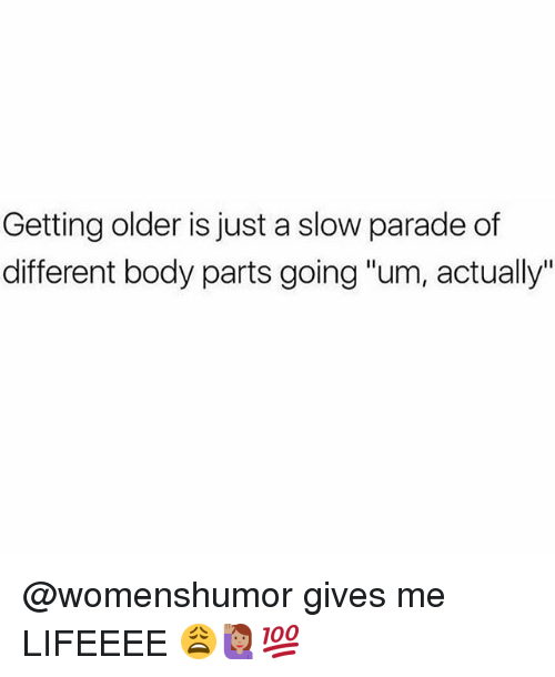 "Memes, 🤖, and Body Parts: Getting older is just a slow parade of  different body parts going ""um, actually @womenshumor gives me LIFEEEE 😩🙋🏽💯"