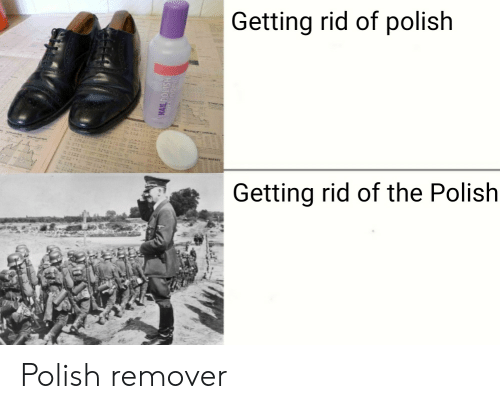 Dank Memes, Polish, and The: Getting rid of polish  Getting rid of the Polish Polish remover