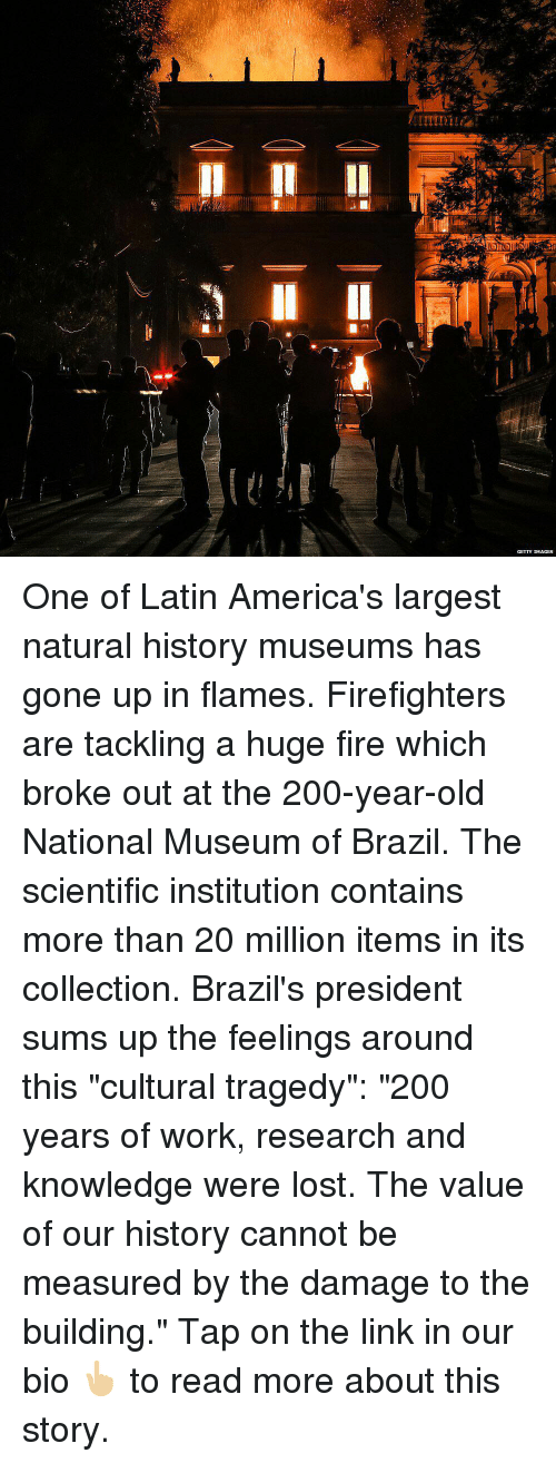 """Bailey Jay, Fire, and Memes: GETTY IMAGES One of Latin America's largest natural history museums has gone up in flames. Firefighters are tackling a huge fire which broke out at the 200-year-old National Museum of Brazil. The scientific institution contains more than 20 million items in its collection. Brazil's president sums up the feelings around this """"cultural tragedy"""": """"200 years of work, research and knowledge were lost. The value of our history cannot be measured by the damage to the building."""" Tap on the link in our bio 👆🏼 to read more about this story."""