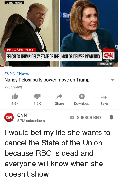 cnn.com, Life, and News: Getty Images  Sir  PELOSI'S PLAY  PELOSI TO TRUMP: DELAY STATE OF THE UNION OR DELIVER IN WRITING İdiN  1:01 PM PT  THE LEAD  #CNN #News  Nancy Pelosi pulls power move on Trump  793K views  8.9K  1.6K  Share  Download  Save  CNN  5.7M subscribers  CNN  SUBSCRIBED