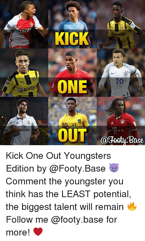 Memes, 🤖, and One: GEvo  imates  KICK  ONE  OUT  ase Kick One Out Youngsters Edition by @Footy.Base 😈 Comment the youngster you think has the LEAST potential, the biggest talent will remain 🔥 Follow me @footy.base for more! ❤️