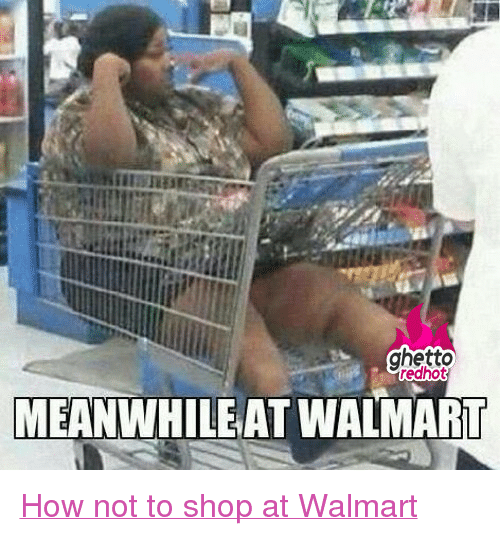 """Meanwhile At Walmart: ghetto  redhot  MEANWHILEAT WALMART <p class=""""tumblrize-linkback""""><a href=""""http://www.ghettoredhot.com/meanwhile-at-walmart/"""" title=""""Go to original post at Ghetto Red Hot"""" rel=""""bookmark"""">How not to shop at Walmart</a></p>"""