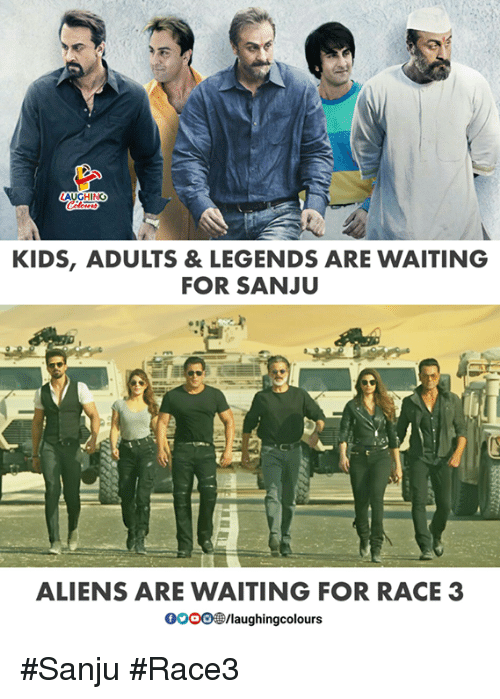Aliens, Kids, and Race: GHING  KIDS, ADULTS & LEGENDS ARE WAITING  FOR SANJU  ALIENS ARE WAITING FOR RACE 3  0OOO/laughingcolours #Sanju #Race3